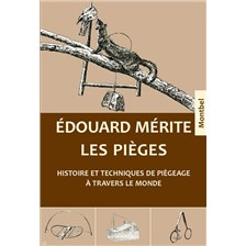 LIVRE - LES PIEGES, HISTOIRE ET TECHNIQUES DE PIEGEAGE A TRAVERS LE MONDE