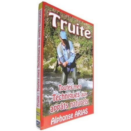 LIVRE - TRUITE, TOUTES MES TECHNIQUES AUX APPATS NATURELS - ALPHONSE ARIAS